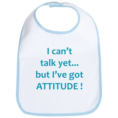 I can't talk yet...but I've got attitude! Bib