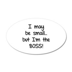 I may be small... but I'm the boss! 22x14 Oval Wal