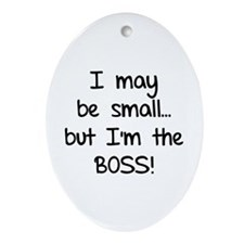 I may be small... but I'm the boss! Ornament (Oval