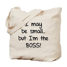 I may be small... but I'm the boss! Tote Bag