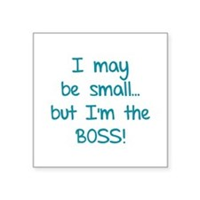 I may be small... but I'm the boss! Square Sticker