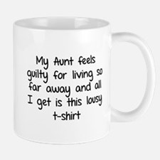 My aunt feels guilty for living so far away Mug