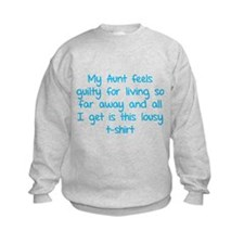 My aunt feels guilty for living so far away Sweatshirt