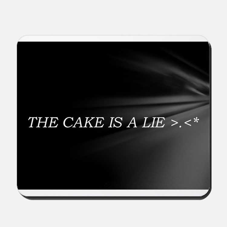 The Cake Is A Lie!! Mousepad