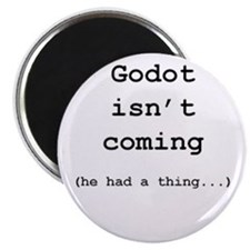 Godot isnt coming (he had a thing...) Magnet