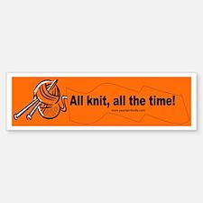All knit, all the time! Bumper Bumper Bumper Sticker