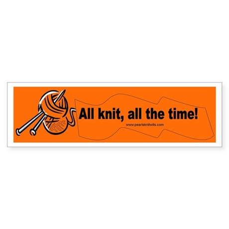 All knit, all the time! Bumper Sticker