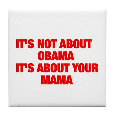 It's not about Obama it's about your mama Tile Coa