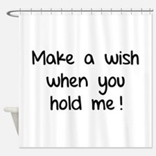 Make a wish when you hold me! Shower Curtain
