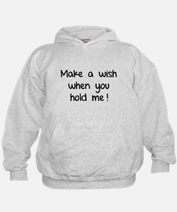 Make a wish when you hold me! Hoodie