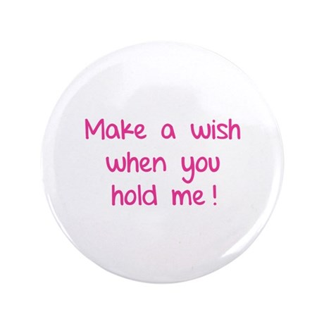 "Make a wish when you hold me! 3.5"" Button"