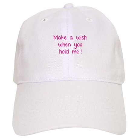 Make a wish when you hold me! Cap