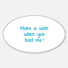 Make a wish when you hold me! Decal