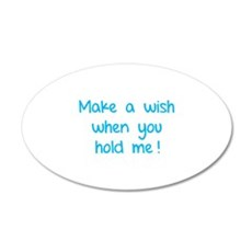 Make a wish when you hold me! 22x14 Oval Wall Peel