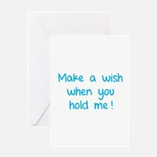 Make a wish when you hold me! Greeting Card