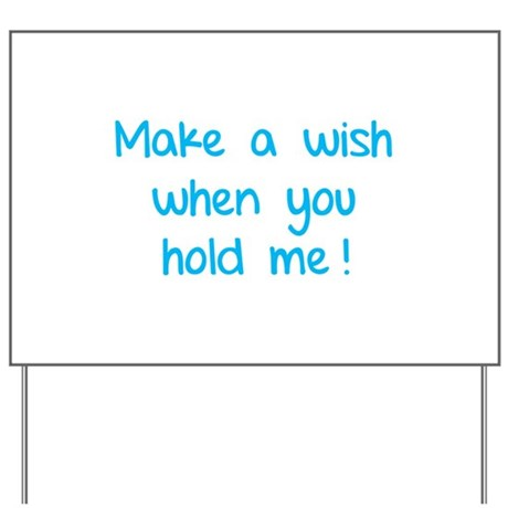 Make a wish when you hold me! Yard Sign