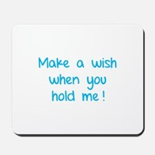 Make a wish when you hold me! Mousepad