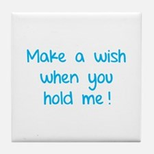 Make a wish when you hold me! Tile Coaster