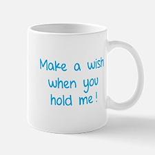 Make a wish when you hold me! Mug