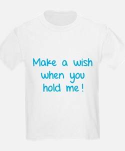 Make a wish when you hold me! T-Shirt