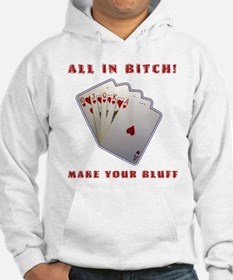All In Bitch Make Your Bluff Hoodie
