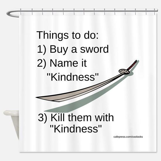 Kill With Kindness Shower Curtain