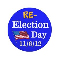 """Re-election Day 11-6-12 3.5"""" Button"""