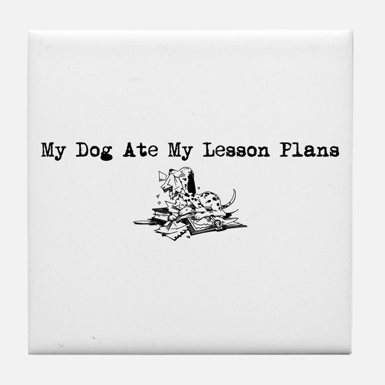 My Dog Ate My Lesson Plans Tile Coaster