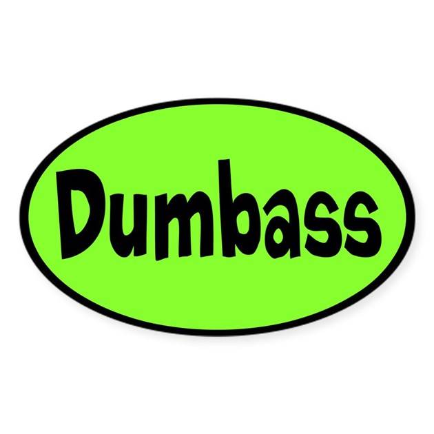 Dumbass Custom Sticker Oval By ShopThisSucksProducts
