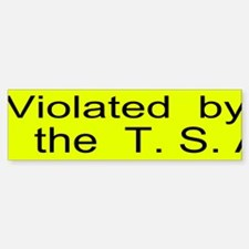 Violated by the T.S.A. Custom Bumper Bumper Sticker