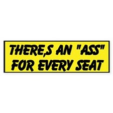 """There,s an """"Ass""""for every Seat Bumper Sticker"""