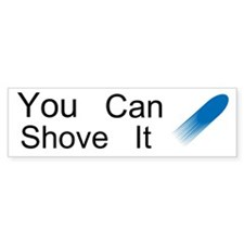 You Can Shove It Custom Bumper Sticker