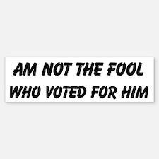 Fool That Voted For Him Custom Bumper Bumper Sticker