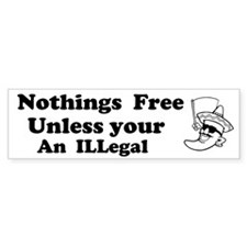 Nothing Free Unless your illegal Bumper Sticker