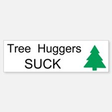 Tree Huggers Suck Custom Bumper Bumper Sticker