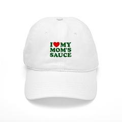 I love My Moms Sauce Baseball Cap