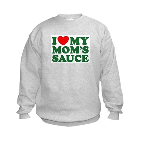I love My Moms Sauce Kids Sweatshirt