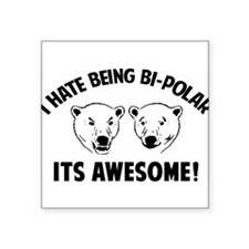 I HATE BEING BI-POLAR / ITS AWESOME! Square Sticke