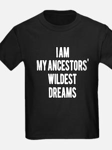 I AM MY ANCESTORS' WILDEST DREAMS TEE SHIR T-Shirt