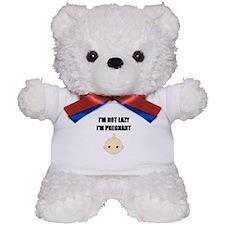 I'M NOT LAZY ,I'M PREGNANT Teddy Bear