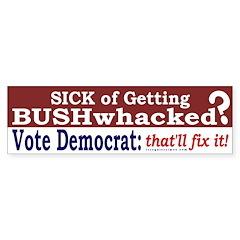 Getting Bushwhacked? Bumper Bumper Sticker