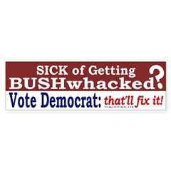Getting Bushwhacked? Bumper Bumper Sticker