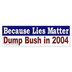 Because Lies Matter Bumper Bumper Sticker