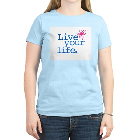 live your life Women's Pink T-Shirt