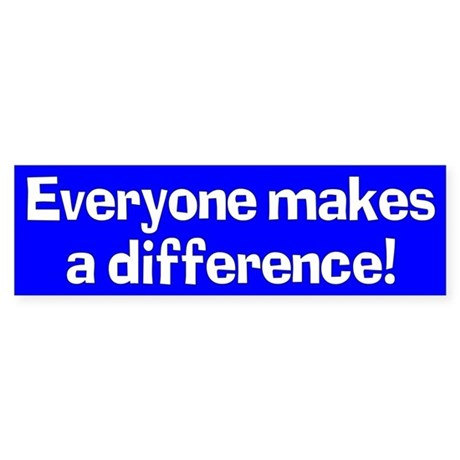 everyone makes a difference... Bumper Sticker
