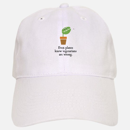 Even plants know vegetarians are wrong Baseball Baseball Cap