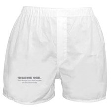 You are what you eat... Boxer Shorts