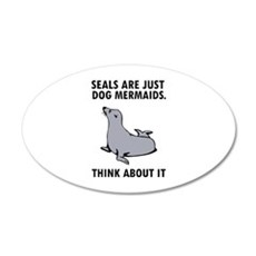 Seals are just dog mermaids. 22x14 Oval Wall Peel