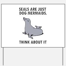 Seals are just dog mermaids. Yard Sign