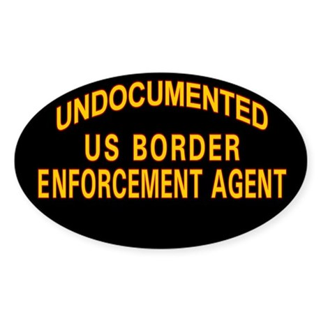 Undocumented US Border Agent Oval Sticker